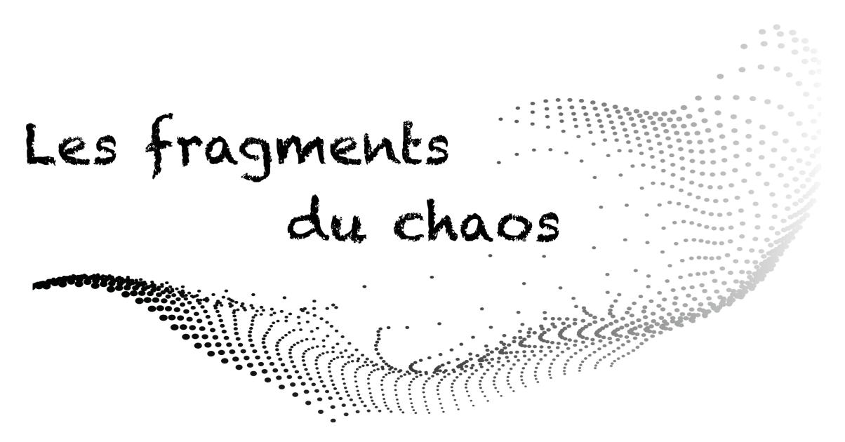 Les fragments du chaos